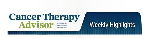 Cancer Therapy Advisor Weekly Highlights